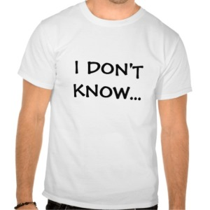 i_dont_know_so_maybe_im_not_t_shirt-r4fed97c3ae0348589e13f8ae6e59ba94_804gs_512